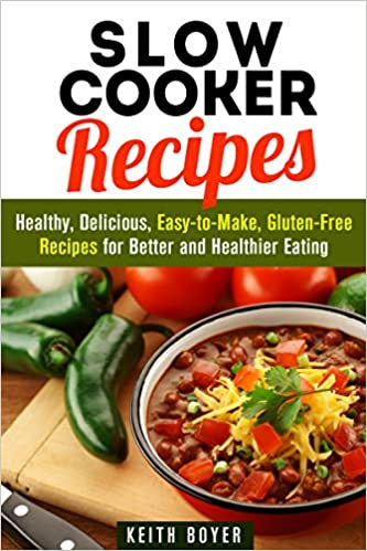 Slow Cooker Recipes: 30 Of The Most Healthy And Delicious Slow Cooker Recipes: Includes New Recipes For 2015 With