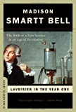 Lavoisier in the Year One: The Birth of a New Science in an Age of Revolution (Great Discoveries) (0393328546) by Bell, Madison Smartt