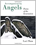 Accompanied by Angels: Poems of the Incarnation (0802829872) by Shaw, Luci