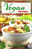 Incredibly Delicious Vegan Recipes from the Mediterranean Region (Healthy Cookbook Series 11)