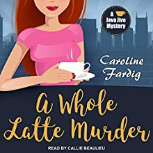 A Whole Latte Murder: Java Jive Mystery Series, Book 3 Audiobook by Caroline Fardig Narrated by Callie Beaulieu
