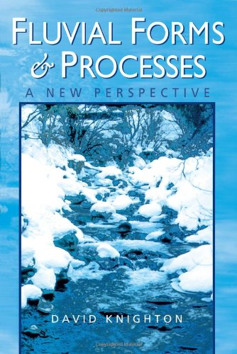 Fluvial Forms and Processes: A New Perspective (Hodder...