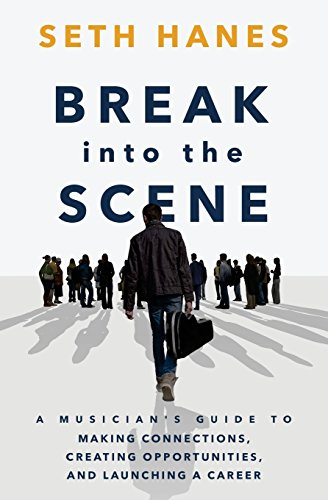 break-into-the-scene-a-musicians-guide-to-making-connections-creating-opportunities-and-launching-a-