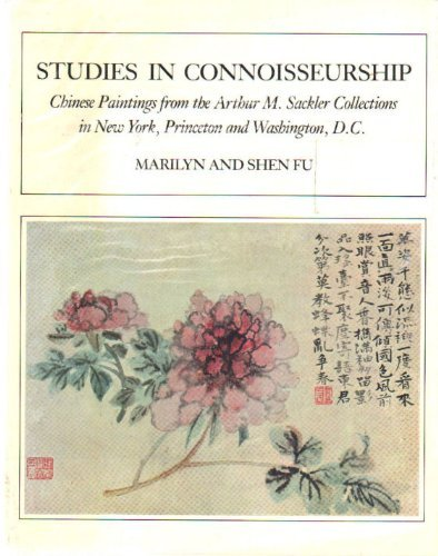 Studies in Connoisseurship: Chinese Paintings from Arthur M.Sackler Collection in Princeton and New York, Fu, Marilyn; Shen, C.Y.