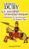 La société chevaleresque : Hommes et structures au Moyen Age I
