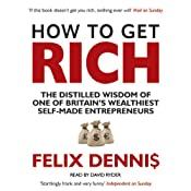 How to Get Rich | [Felix Dennis]