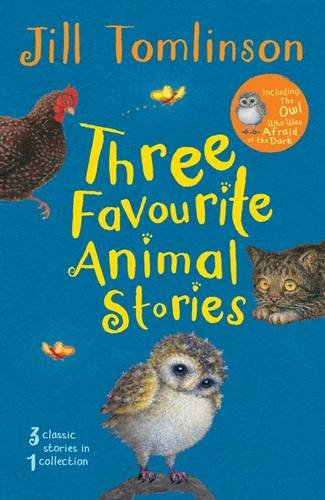 Three Favourite Animal Stories: The Owl Who Was Afraid of the Dark; The Cat Who Wanted to Go Home; The Hen Who Wouldn't Give Up (Jill Tomlinson's Favourite Animal Tales)