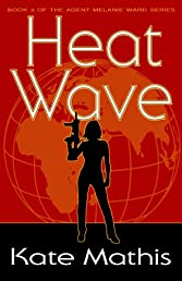 Heat Wave - Book 3 of the Agent Melanie Ward Novels