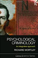 Psychological Criminology: An Integrative Approach (Crime Science Series)