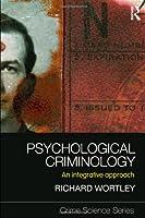 Psychological Criminology: An Integrative Approach (Crime Science Series)