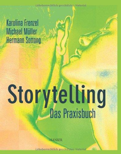 Frenzel Karolina,Müller Michael,Sottong Hermann, Storytelling. Das Praxisbuch.