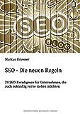 SEO - Die neuen Regeln: 20 SEO-Paradigmen für Unternehmen, die auch zukünftig vorne stehen möchten