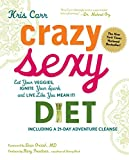 img - for Crazy Sexy Diet: Eat Your Veggies, Ignite Your Spark, and Live Like You Mean It! book / textbook / text book