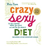 Crazy Sexy Diet: Eat Your Veggies, Ignite Your Spark, and Live Like You Mean It! ~ Kris Carr
