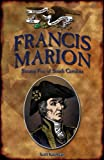 Francis Marion: Swamp Fox of South Carolina (Forgotten Heroes of the American Revolution)