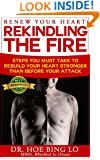 Renew Your Heart: Rekindling The Fire: Steps You Must take To Rebuild Your Heart Stronger Than Before Your Attack