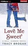 By Tracy Brogan Love Me Sweet (A Bell Harbor Novel) (Unabridged) [Audio CD]