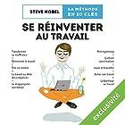 Se réinventer au travail: Une méthode en 10 clés | Livre audio Auteur(s) : Steve Nobel Narrateur(s) : Marie Lenoir, François Tavares