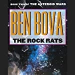The Rock Rats: Book Two of The Asteroid Wars (       UNABRIDGED) by Ben Bova Narrated by Ira Claffey, Amanda Karr, cast