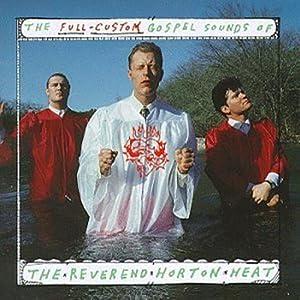 The Full-Custom Gospel Sounds of The Reverend Horton Heat