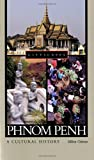 Phnom Penh: A Cultural History (Cityscapes)