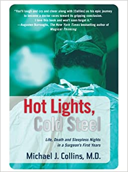 Hot lights, cold steel : life, death, and sleepless nights in a surgeon's first years /
