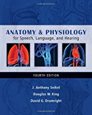 Anatomy & Physiology for Speech Language and Hearing by Seikel