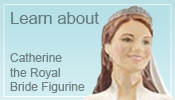 Image of Catheine the Royal Bride figurine and link to about page
