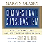 Compassionate Conservatism: What It Is, What It Does, and How It Can Transform America | Marvin Olasky