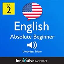 Learn English - Level 2: Absolute Beginner English, Volume 1: Lessons 1-25 (       UNABRIDGED) by Innovative Language Learning Narrated by Chihiro Nakajima, Daniel Beck