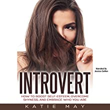Introvert: How to Boost Self-Esteem, Overcome Shyness, and Embrace Who You Are Audiobook by Katie May Narrated by Jessica Geffen