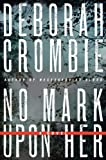 No Mark upon Her (Duncan Kincaid and Gemma James Series #14) by Deborah Crombie