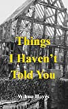Things I Havent Told You: Everyone Has Secrets...Havent They (The Welsh Marches Series)