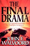 The Final Drama: 14 Keys to Understanding the Prophetic Scriptures (082543971X) by Walvoord, John F.