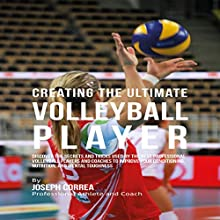 Creating the Ultimate Volleyball Player (       UNABRIDGED) by Joseph Correa Narrated by Andrea Erickson