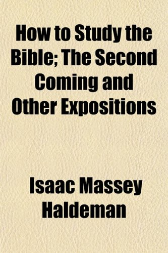 How to Study the Bible; The Second Coming and Other Expositions