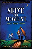 Seize the Moment (Not Your Teen) (0842369368) by Sanders, Bill