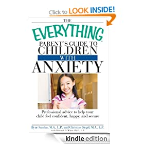 The Everything Parent's Guide to Children with Anxiety: Professional advice to help your child feel confident, happy, and secure (Everything�)