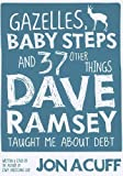 Gazelles, Baby Steps and 37 Other Things Dave Ramsey Taught Me about Debt by Jonathan Acuff published by Lampo Press (2011) [Paperback]