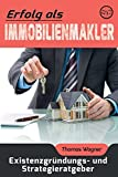 Erfolg als Immobilienmakler: Existenzgr�ndungs- und Strategieberater