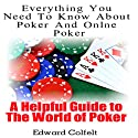 Everything You Need to Know About Poker and Online Poker: A Helpful Guide to the World of Poker (       UNABRIDGED) by Edward Colfelt Narrated by Tyler Crandall
