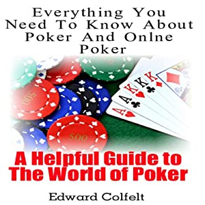 Everything You Need to Know About Poker and Online Poker: A Helpful Guide to the World of Poker | [Edward Colfelt]
