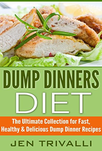 Dump Dinners: Diet - The Ultimate Collection for Fast, Healthy & Delicious Dump Dinner Recipes (Slow Cooker Recipes, Crockpot Recipes) by Jen Trivalli