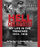 Hell on Earth: My Life in the Trenches 1914 - 1918