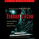 Terror's Echo: Novellas from Transgressions (Unabridged Selections) | Lawrence Block,John Farris,Stephen King