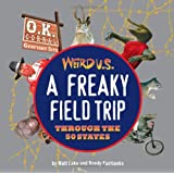 Weird U.S.: A Freaky Field Trip Through the 50 States