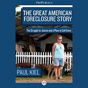 The Great American Foreclosure Story: The Struggle for Justice and a Place to Call Home | [Paul Kiel]