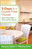 5 Days to a Clutter-Free House: Quick, Easy Ways to Clear Up Your Space (0800721071) by Felton, Sandra
