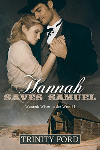 Trinity Ford - Hannah Saves Samuel: A Sweet Western Historical Mail Order Bride Romance (Wanted: Wives in the West Book 1)