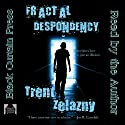 Fractal Despondency Audiobook by Trent Zelazny Narrated by Trent Zelazny